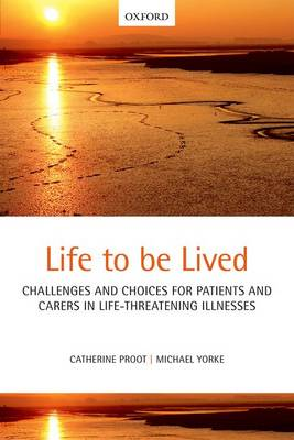 Life to be Lived: Challenges and Choices for Patients and Carers in Life-threatening Illnesses (Paperback)