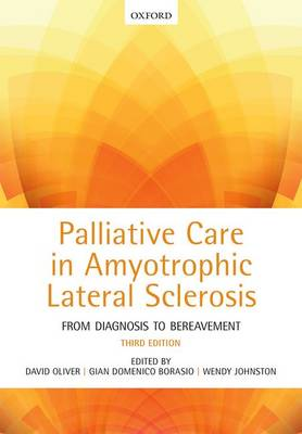 Palliative Care in Amyotrophic Lateral Sclerosis: From Diagnosis to Bereavement (Hardback)
