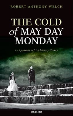 The Cold of May Day Monday: An Approach to Irish Literary History (Hardback)