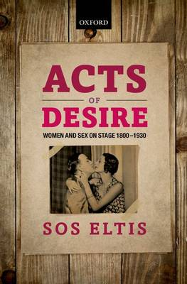 Acts of Desire: Women and Sex on Stage 1800-1930 (Hardback)