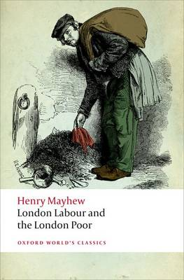 London Labour and the London Poor - Oxford World's Classics (Paperback)