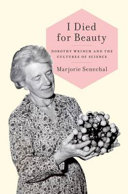 I Died for Beauty: A Biography of Dorothy Wrinch (Hardback)