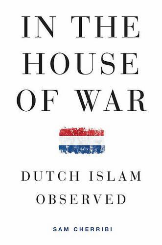 In the House of War: Dutch Islam Observed - Religion Global Politics Series (Hardback)