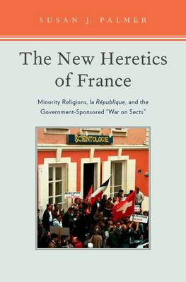 "The New Heretics of France: Minority Religions, La Republique, and the Government-sponsored ""War on Sects"" (Hardback)"