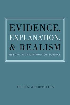 Evidence, Explanation, and Realism: Essays in Philosophy of Science (Hardback)