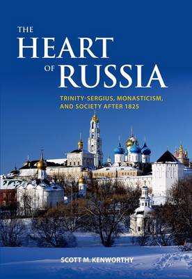 The Heart of Russia: Trinity-sergius, Monasticism, and Society After 1825 - Woodrow Wilson Center Book (Hardback)