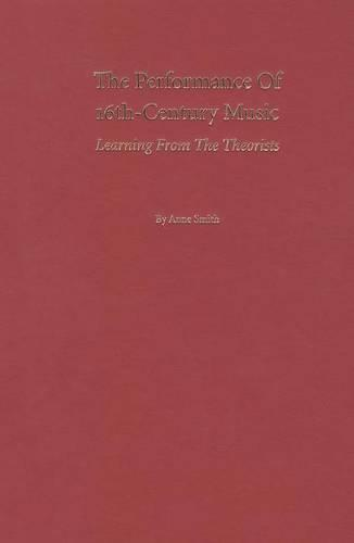 The Performance of 16th-century Music: Learning from the Theorists (Hardback)
