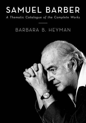 Samuel Barber: A Thematic Catalogue of the Complete Works (Hardback)