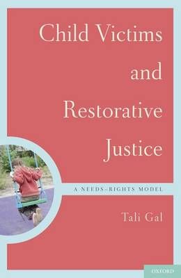 Child Victims and Restorative Justice: A Needs-Rights Model - Interpersonal Violence (Hardback)