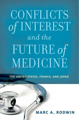 Conflicts of Interest and the Future of Medicine: The United States, France, and Japan (Hardback)