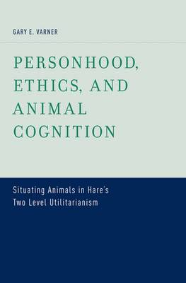 Personhood, Ethics, and Animal Cognition: Situating Animals in Hare's Two Level Utilitarianism (Hardback)