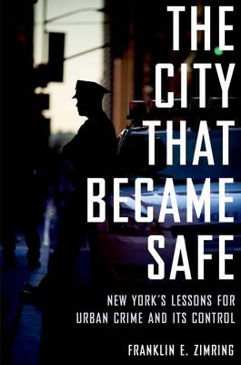The City That Became Safe: New York's Lessons for Urban Crime and Its Control - Studies in Crime and Public Policy (Hardback)