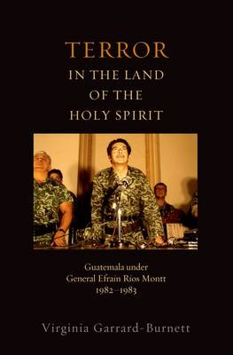 Terror in the Land of the Holy Spirit: Guatemala Under General Efrain Rios Montt 1982-1983 - Religion and Global Politics (Paperback)