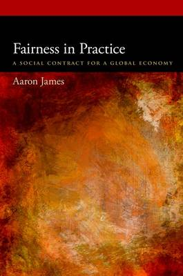 Fairness in Practice: A Social Contract for a Global Economy - Oxford Political Philosophy (Hardback)