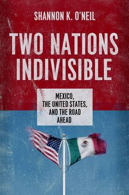 Two Nations Indivisible: Mexico, the United States, and the Road Ahead (Hardback)