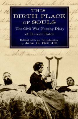 This Birth Place of Souls: The Civil War Nursing Diary of Harriet Eaton (Paperback)