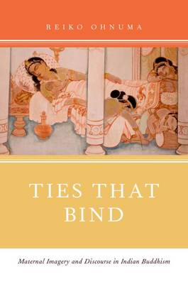 Ties That Bind: Maternal Imagery and Discourse in Indian Buddhism (Paperback)