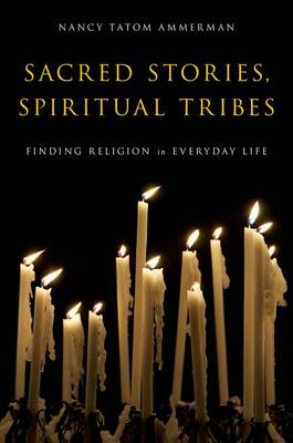 Sacred Stories, Spiritual Tribes: Finding Religion in Everyday Life (Paperback)
