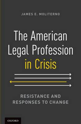 The American Legal Profession in Crisis: Resistance and Responses to Change (Hardback)