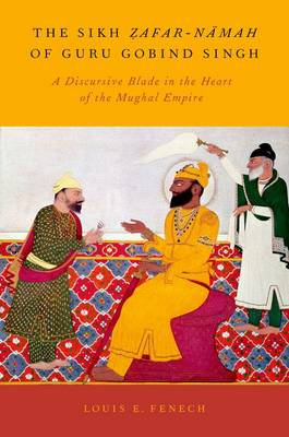 The Sikh Zafar-namah of Guru Gobind Singh: A Discursive Blade in the Heart of the Mughal Empire (Paperback)