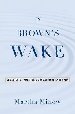 In Brown's Wake: Legacies of America's Educational Landmark - Law and Current Events Masters (Paperback)