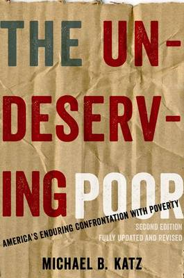 The Undeserving Poor: America's Enduring Confrontation with Poverty (Paperback)