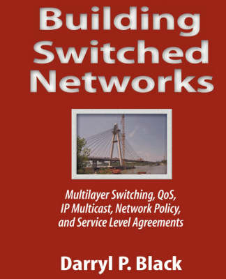 Building Switched Networks: Multilayer Switching, QoS, IP Multicast, Network Policy and Service Level Agreements (Hardback)
