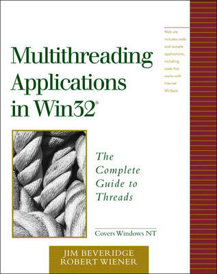 Writing Multithreaded Applications in Win32: The Complete Guide to Threads in Windows 95 and Windows NT (Paperback)