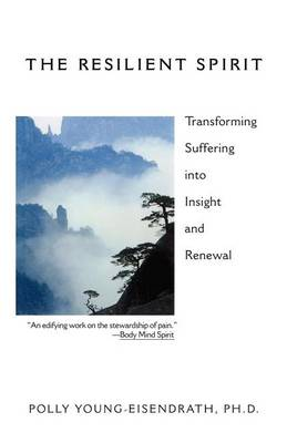 The Resilient Spirit: Transforming Suffering into Insight and Renewal (Paperback)