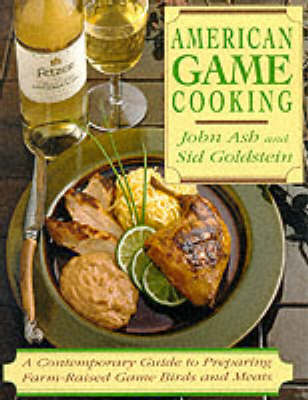American Game Cooking: A Contemporary Guide to Preparing Farm-Raised Game Birds and Meats (Paperback)