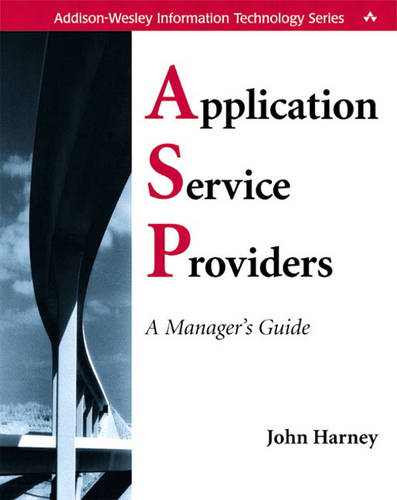 Application Service Providers (ASPs): A Manager's Guide - Information Technology S. (Paperback)