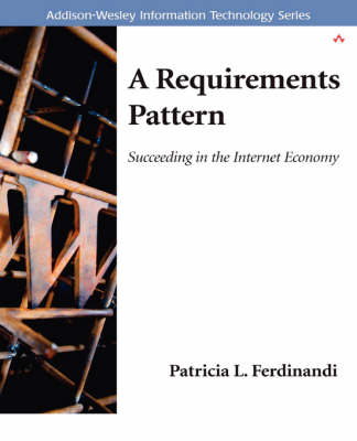 A Requirements Pattern: Succeeding in the Internet Economy - Information Technology (Paperback)