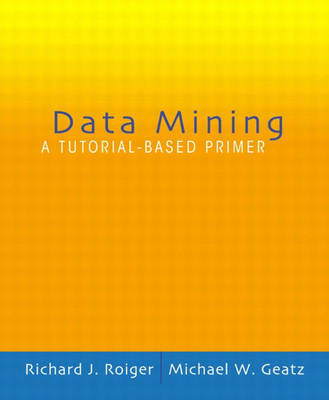 Data Mining: A Tutorial-Based Primer (Mixed media product)