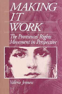 Making it Work: The Prostitute's Rights Movement in Perspective - Social problems & social issues (Hardback)