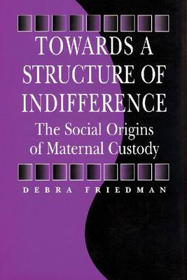 Towards a Structure of Indifference: the Social Origins of Maternal Custody - Sociology & economics (Paperback)