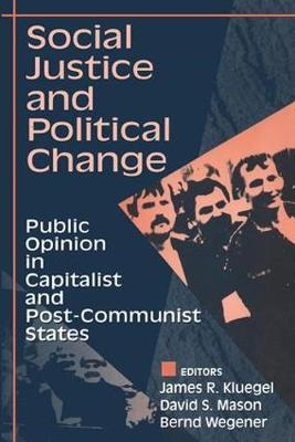 Social Justice and Political Change: Public Opinion in Capitalist and Post-communist States (Paperback)