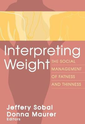 Interpreting Weight: The Social Management of Fatness and Thinness - Social Problems & Social Issues S. (Paperback)