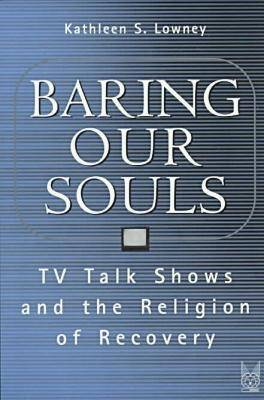 Baring Our Souls: TV Talk Shows and the Religion of Recovery - Social Problems & Social Issues S. (Paperback)