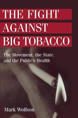 The Fight Against Big Tobacco: The Movement, the State and the Public's Health - Social Problems & Social Issues S. (Paperback)