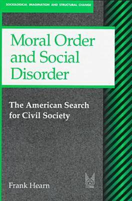 Moral Order and Social Disorder: American Search for Civil Society - Sociological Imagination & Structural Change S. (Hardback)