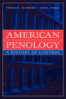American Penology: A History of Control - New lines in criminology (Paperback)