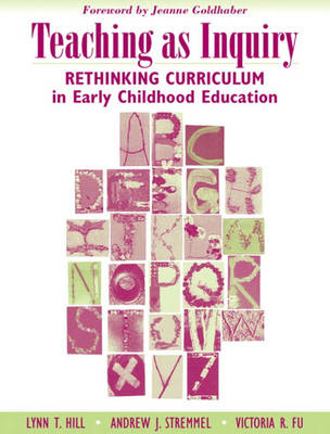 Teaching as Inquiry: Rethinking Curriculum in Early Childhood Education (Paperback)
