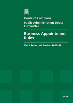 Business Appointment Rules: Third Report of Session 2012-13, Report, Together with Formal Minutes, Oral and Written Evidence - House of Commons Papers (Paperback)