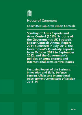 Scrutiny of Arms Export Controls (2013): Scrutiny of the Government's UK Strategic Export Controls Annual Report 2011 Published in July 2012 - House of Commons Papers (Paperback)
