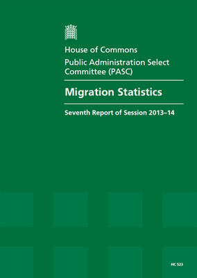 Migration statistics: Seventh Report of Session 2013-14, Report, Together with Formal Minutes, Oral Evidence - House of Commons Papers (Paperback)