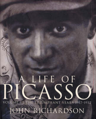 A Life of Picasso: Triumphant Years, 1917-1932 v. 3: The Triumphant Years, 1917-1932 (Hardback)