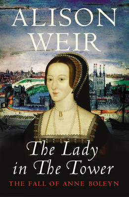 The Lady in the Tower: The Fall of Anne Boleyn (Hardback)