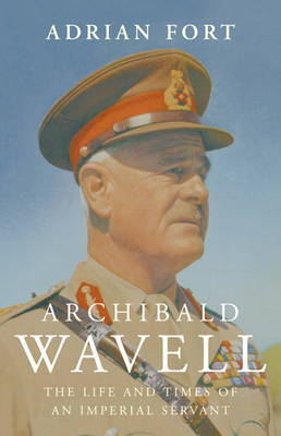 Archibald Wavell: The Life and Times of an Imperial Servant (Hardback)