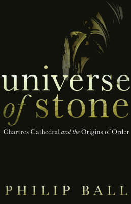 Universe of Stone: Chartres Cathedral and the Triumph of the Medieval Mind (Hardback)