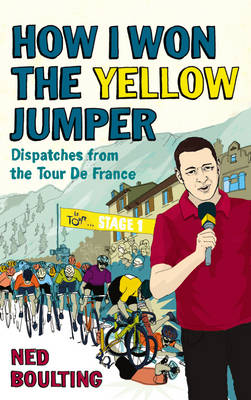How I Won the Yellow Jumper: Despatches from the Tour De France (Paperback)